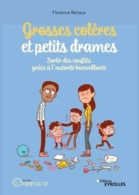 Florence Renaux - Grosses colères et petits drames - Sortir des conflits grâce à l'autorité bienveillante.
