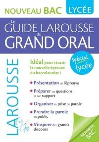 Florence Renner - Le guide Larousse du grand oral - Nouveau Bac, spécial Lycée.