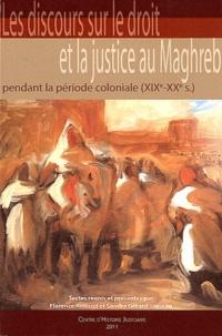 Florence Renucci et Sandra Gérard-Loiseau - Le discours sur le droit et la justice au Maghreb pendant la période coloniale (XIXe-XXe siècle).