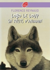 Florence Reynaud - Lobo le loup - Six récits d'animaux.