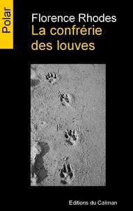 Florence Rhodes - La confrérie des louves.