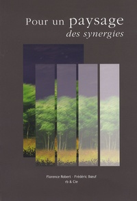 Florence Robert et Frédéric Boeuf - Pour un paysage de synergies.