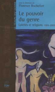 Florence Rochefort - Le pouvoir du genre - Laïcités et religions 1905-2005.