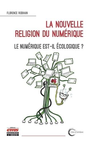 La nouvelle religion du numérique. Le numérique est-il écologique ?