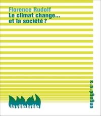 Florence Rudolf - Le climat change... et la société ?.