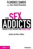 Florence Sandis et Jean-Benoît Dumonteix - Les sex addicts - Quand le sexe devient une drogue dure.
