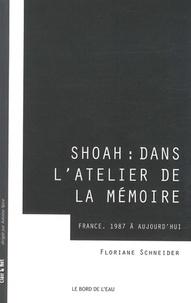 Florence Schneider - Shoah : dans l'atelier de la mémoire - France, 1987 à aujourd'hui.