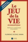 Florence Scovel Shinn - Le jeu de la vie et comment le jouer.