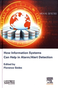 Florence Sèdes - How Information Systems Can Help in Alarm/Alert Detection.