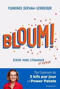 Florence Servan-Schreiber - Bloum ! - Ecrire pour s'épanouir et kiffer.