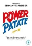 Florence Servan-Schreiber - Power patate - Vous avez des super pouvoirs ! Détectez-les & utilisez-les !.