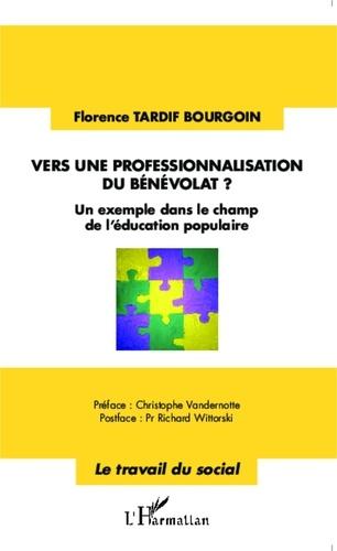 Florence Tardif Bourgoin - Vers une professionnalisation du bénévolat ? - Un exemple dans le champ de l'éducation populaire.