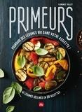 Florence Teillet - Primeurs - Pourquoi des légumes bio dans votre assiette ? 40 légumes déclinés en 200 recettes.