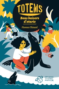 Florence Thinard - Totems Tome 4 : Bons baisers d'otarie.