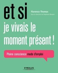 Florence Thomas - Et si je vivais le moment présent ! - Pleine conscience mode d'emploi.