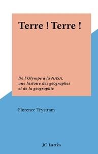 Florence Trystram - Terre ! Terre ! - De l'Olympe à la NASA, une histoire des géographes et de la géographie.