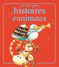 Florence Vandermalière et Elisabeth Gausseron - Les plus belles histoires d'animaux - Histoires à raconter.