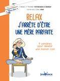Florence Vertanessian de Boissoudy et Mazarine Vertanessian de Boissoudy - Relax : j'arrête d'être une mère parfaite - 9 semaines pour devenir alléger la charge mentale.