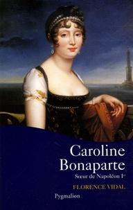 Florence Vidal - Caroline Bonaparte.