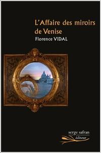 Florence Vidal - L'affaire des miroirs de Venise.