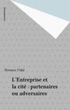 Florence Vidal - L'Entreprise et la cité : partenaires ou adversaires.