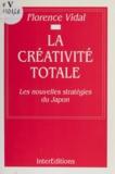Florence Vidal - La créativité totale - Les nouvelles stratégies du Japon.