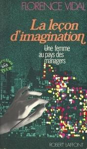 Florence Vidal - La Leçon d'imagination - Une femme au pays des managers.