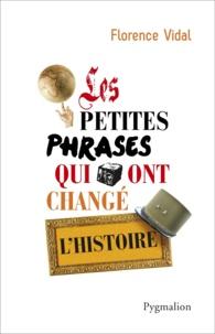 Florence Vidal - Les petites phrases qui ont changé l'Histoire.