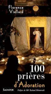 Florence Viellard - 100 prières d'adoration.