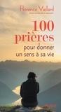 Florence Viellard - 100 prières pour donner un sens à sa vie.