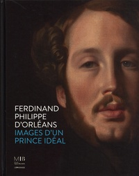 Florence Viguier-Dutheil et Stéphanie Deschamps-Tan - Ferdinand Philippe d'Orléans - Images du prince idéal.