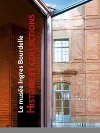 Le musée Ingres Bourdelle- Histoire et collections - Florence Viguier-Dutheil  