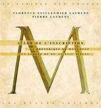 Florence Vuilleumier Laurens et Pierre Laurens - L'âge de l'inscription - La rhétorique du monument en Europe du XVe au XVIIe siècle.