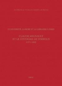 Florence Vuilleumier Laurens - L'Université, la Robe et la librairie à Paris - Claude Mignault et le Syntagma de Symbolis (1571-1602).