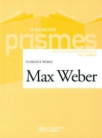 Florence Weber - Max Weber - Les textes essentiels - Les textes essentiels.