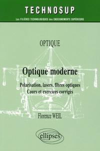 Optique moderne- Polarisation, lasers, fibres optiques ; Cours et exercices corrigés - Florence Weil |