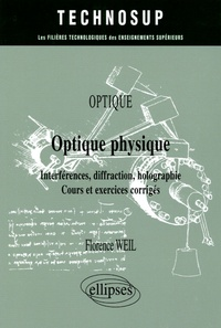Optique physique- Interférences, diffraction, holographie, Cours et exercices corrigés - Florence Weil   Showmesound.org