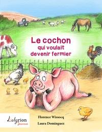 Florence Wissocq et Laura Dominguez - Le cochon qui voulait devenir fermier.