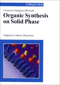 Organic Synthesis on Solid Phase. Supports, Linkers, Reactions - Florencio-Zaragoza Dorwald |