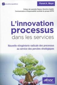 Florent A. Meyer - L'innovation processus dans les services - Nouvelle réingénierie radicale des processus au service des percées stratégiques.