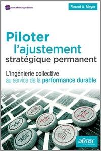 Florent A. Meyer - Piloter l'ajustement stratégique permanent - L'ingénierie collective au service de la performance durable.