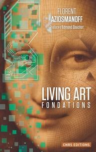 Florent Aziosmanoff - Living art, fondations - Au coeur de la nouvelle économie.