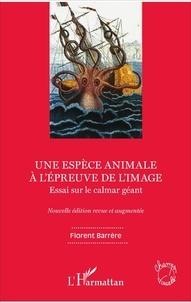 Florent Barrère - Une espèce animale à l'épreuve de l'image - Essai sur le calmar géant.