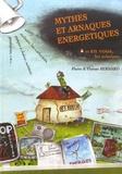 Florent Bernard et Pierre A. Bernard - Mythes et arnaques energetiques: et en vous, les solutions.