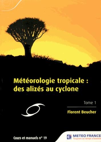 Florent Beucher - Météorologie tropicale : des alizés au cyclone - Tome 1.