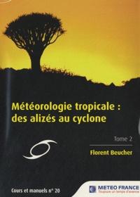 Florent Beucher - Météorologie tropicale : des alizés au cyclone - Tome 2.