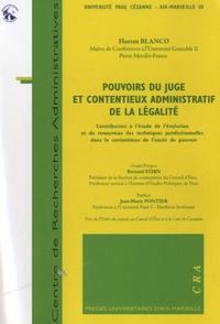 Florent Blanco - Pouvoirs du juge et contentieux administratif de la légalité - Contribution à l'étude de l'évolution et du renouveau des techniques juridictionnelles dans le contentieux de l'excès de pouvoir.