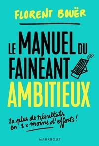 Florent Bouër - Le manuel du fainéant ambitieux - Deux fois plus de résultats en deux fois moins d'efforts.