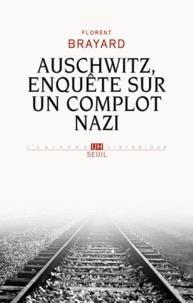 Florent Brayard - Auschwitz, enquête sur un complot nazi.