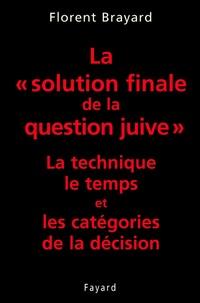 Florent Brayard - La «solution finale de la question juive» - La technique, le temps et les catégories de la décision.